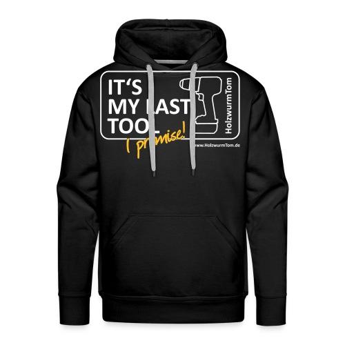 It's My Last Tool - I Promise (Nur Front) - Männer Premium Hoodie