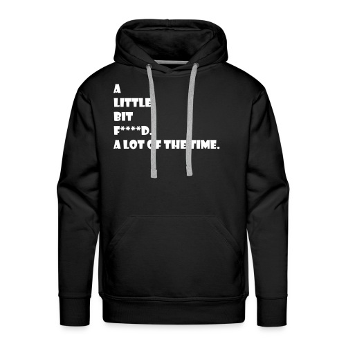 a little bit f***** a lot of the time - Men's Premium Hoodie