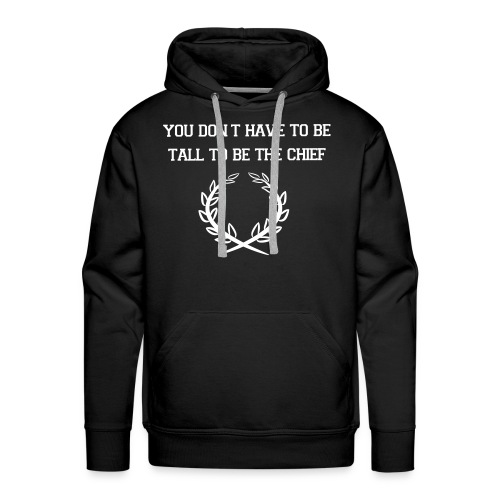 You don't have to be tall to be the chief - Sweat-shirt à capuche Premium pour hommes