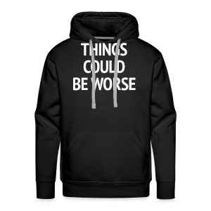 THINGS COULD BE WORSE - Mannen Premium hoodie