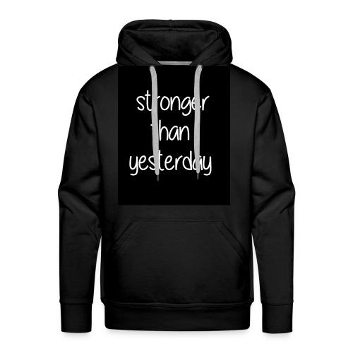 Stronger than yesterday's black tshirt man - Men's Premium Hoodie