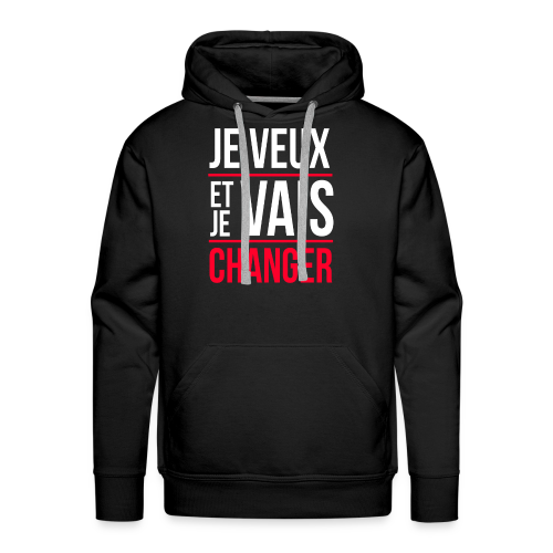 JE VEUX ET JE VAIS CHANGER - Sweat-shirt à capuche Premium pour hommes
