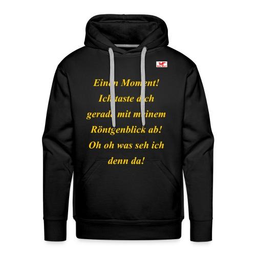 Was du mit diesem T-Shirt Roentgenblick alles .. - Männer Premium Hoodie