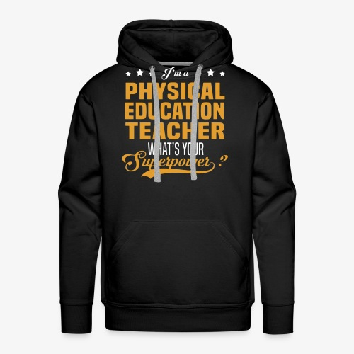 I'm a PE Teacher What's your Superpower? - Sudadera con capucha premium para hombre