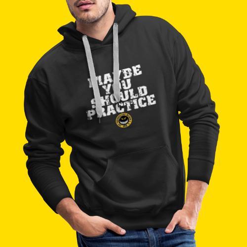 Maybe you should practice - Design - Männer Premium Hoodie