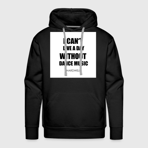 I Can't live a day without dance music - Hardwell - Männer Premium Hoodie