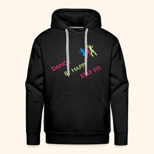 Dance - Be Happy - Stay Fit - Männer Premium Hoodie