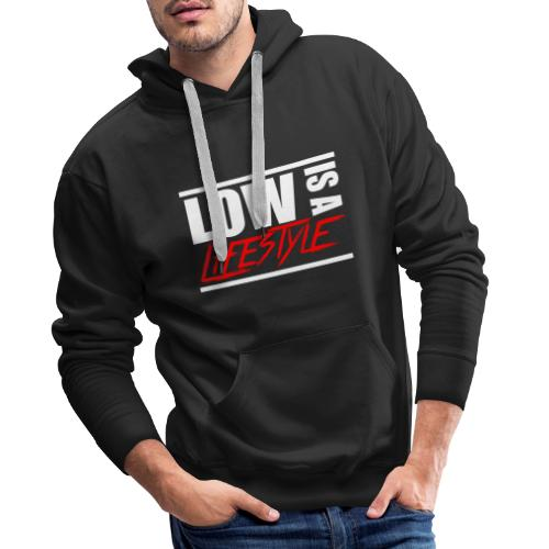 Low is a Lifestyle - Männer Premium Hoodie