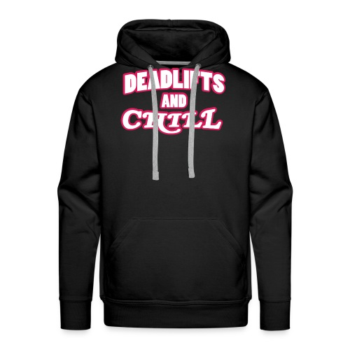 DEADLIFTS AND CHILL - Men's Premium Hoodie