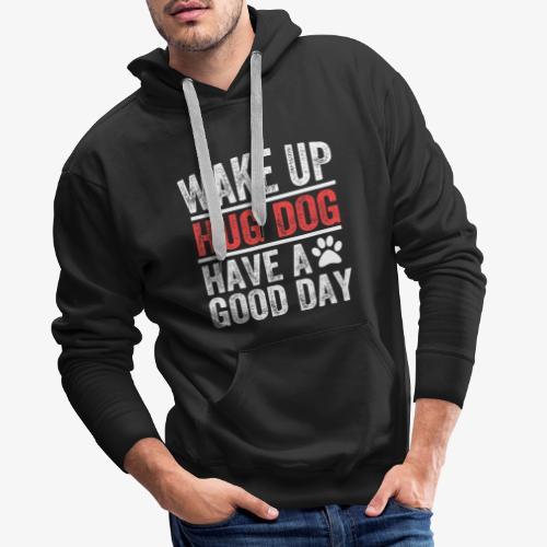 Wake Up! Hug Dog! Have A Good Day! - Men's Premium Hoodie