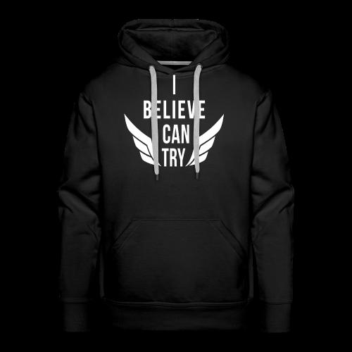 I believe I Can Try - Sweat-shirt à capuche Premium pour hommes