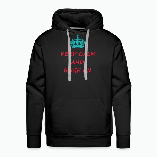 KEEP CALM AND RAGE ON - Men's Premium Hoodie