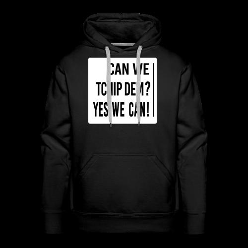 Can WE Tchip dEM ? Yes We Can ! - Sweat-shirt à capuche Premium pour hommes