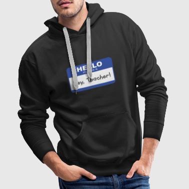 Teacher Shirt- Hey Teacher - Männer Premium Hoodie
