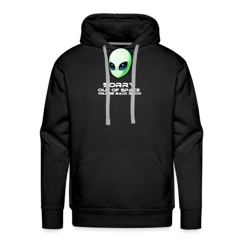 Alien Sorry, out of space will be back soon - Männer Premium Hoodie