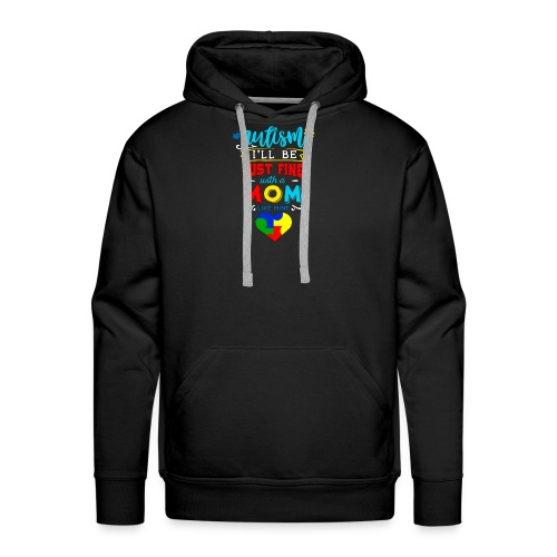 Autism I'll Be Just Fine With A Mom Like Mine - Männer Premium Hoodie