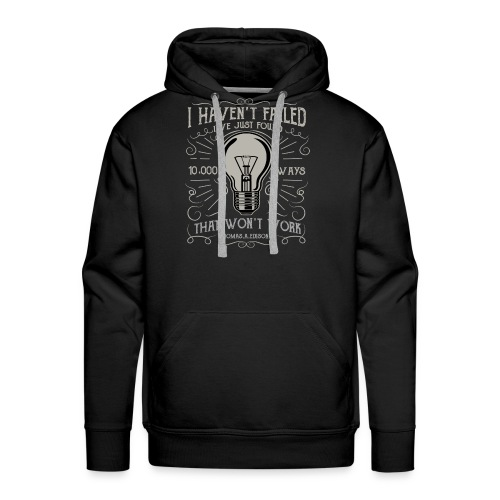 I have not failed - i just find 10.000 ways that w - Männer Premium Hoodie