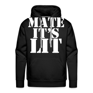 Mate Its LIT White - Men's Premium Hoodie