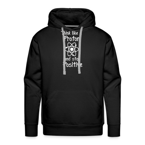 think like a proton and stay positive merchandise - Miesten premium-huppari