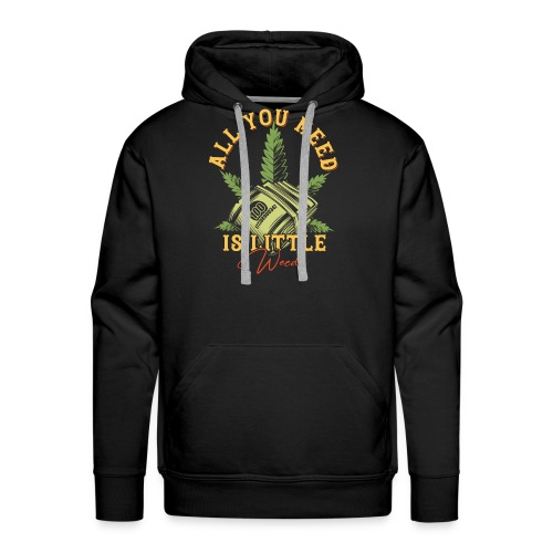 Alles was du brauchst ist Cannabis Gras Hanf Weed - Männer Premium Hoodie