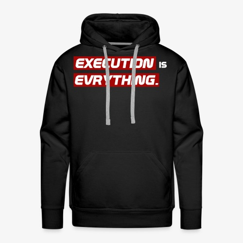 Execution is Evrything. | DESIGN by Frey - Männer Premium Hoodie