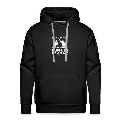 Krav Maga because you might run out of ammo - Mannen Premium hoodie