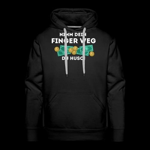 Nimm dein Finger weg du Huso! - Männer Premium Hoodie