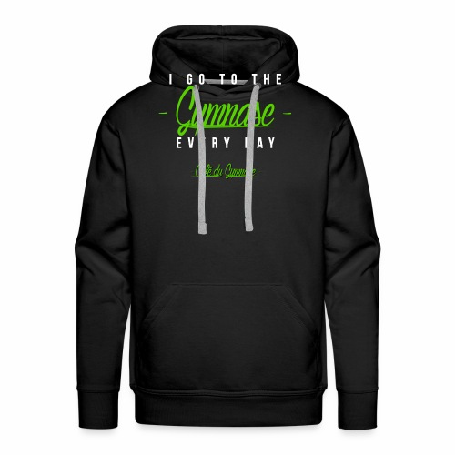 i go to the gym.nase everyday - Männer Premium Hoodie