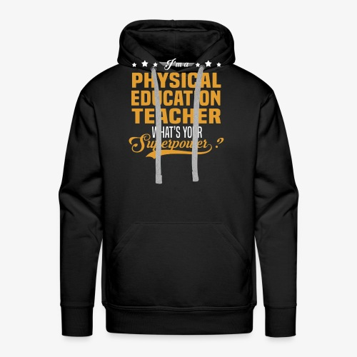 I'm a PE Teacher What's your Superpower? - Sudadera con capucha premium para hombre