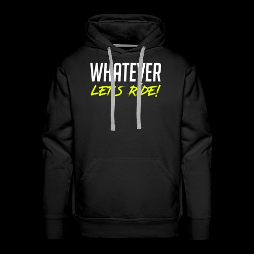 Whatever Let´s Ride! - Männer Premium Hoodie