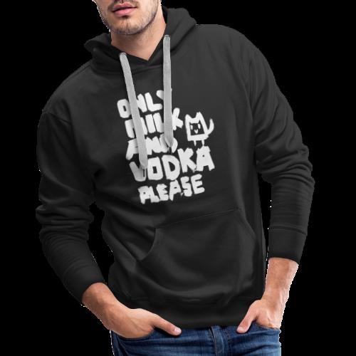 Only Milk and Vodka please - Männer Premium Hoodie