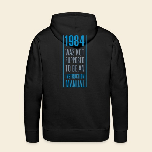 1984 was not supposed to be an instruction manual - Männer Premium Hoodie