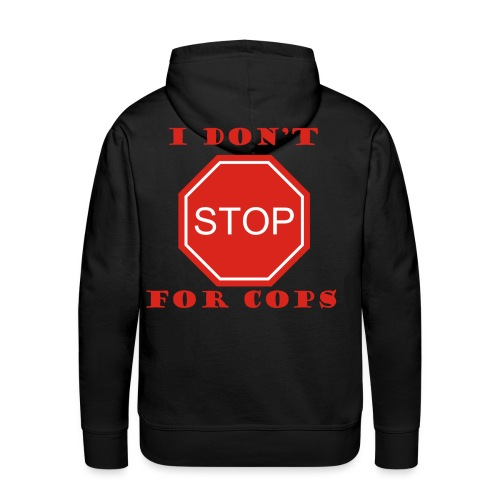 I DON'T STOP FOR COPS - Men's Premium Hoodie