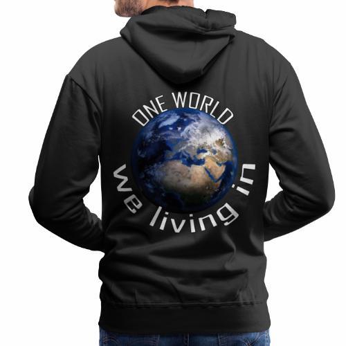 One World we living in - Männer Premium Hoodie