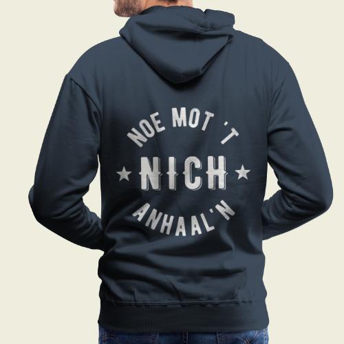 Noe mot 't nich anhaal'n - Mannen Premium hoodie