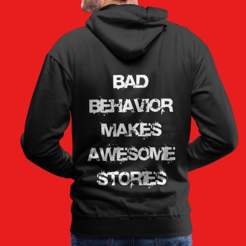 bad behavior makes awesome stories 2reborn - Männer Premium Hoodie