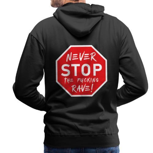 Never Stop The Fucking Rave - Men's Premium Hoodie