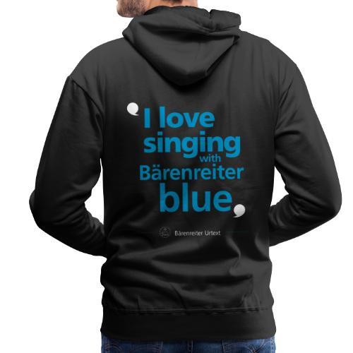 """""""I love singing with Bärenreiter blue"""" - Männer Premium Hoodie"""
