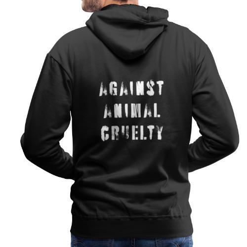 Against Animal Cruelty / tegen dierenmishandeling - Mannen Premium hoodie