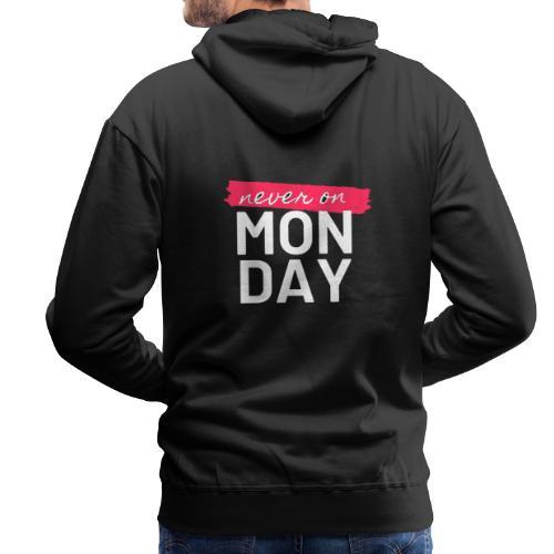 never on Monday - Männer Premium Hoodie