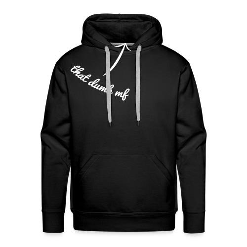 That dumb mf - Sweat-shirt à capuche Premium pour hommes