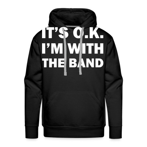 IT'S OK - I'M WITH THE BAND - Männer Premium Hoodie