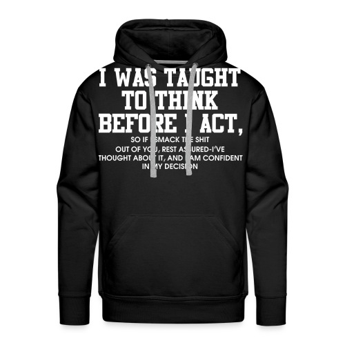 I was taught to think before I act - Men's Premium Hoodie