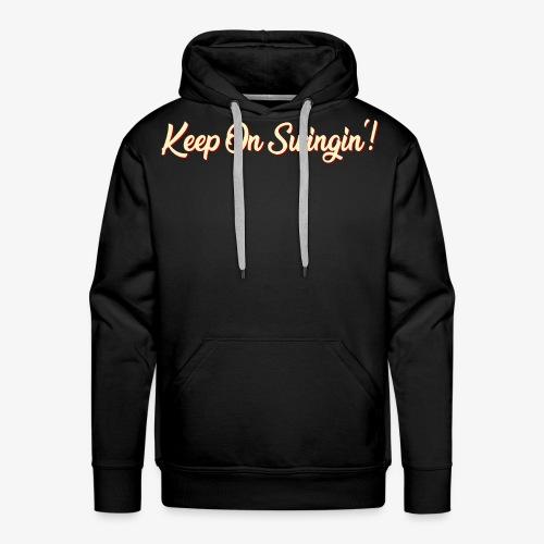 Keep On Swingin'! - Männer Premium Hoodie
