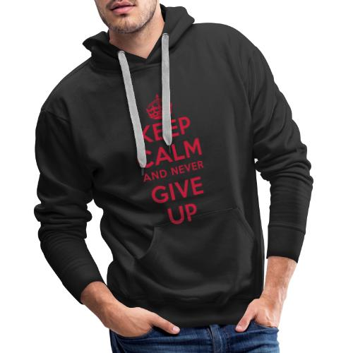 keep calm and never give up - Männer Premium Hoodie