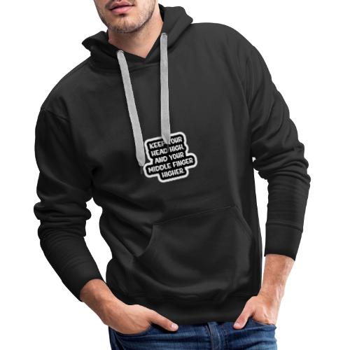 Keep Your Head High, and your middle finger higher - Mannen Premium hoodie