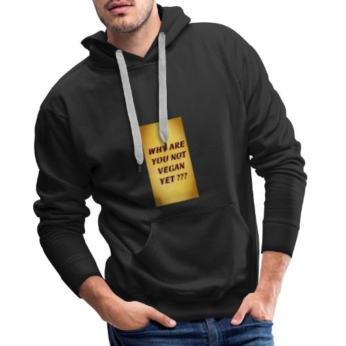 WHY ARE YOU NOT YET - Men's Premium Hoodie