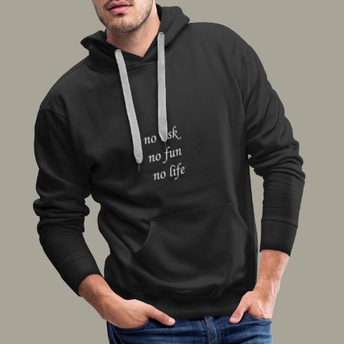 No risk no fun no life Idee Geschenk - Männer Premium Hoodie