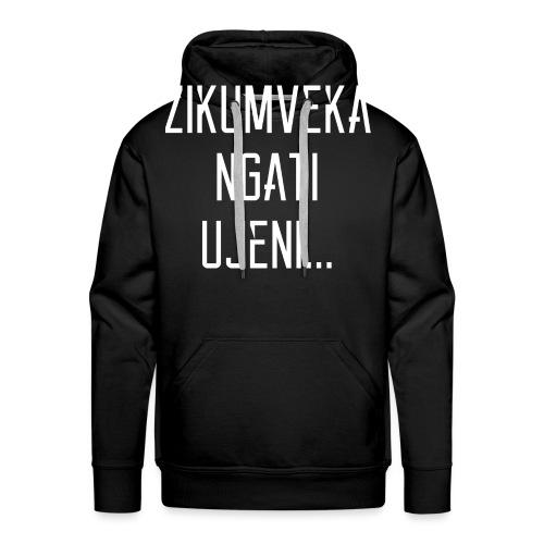 Zikumveka Ngati Ujeni - Men's Premium Hoodie