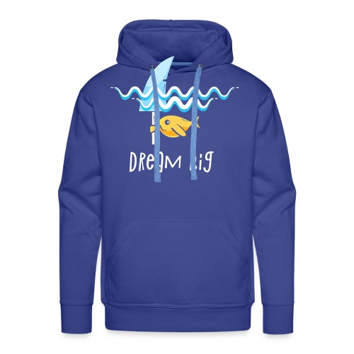 Dream big is shark - Men's Premium Hoodie